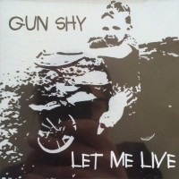 [Gun Shy Let Me Live Album Cover]