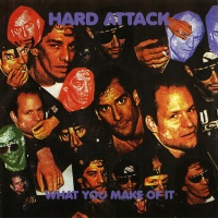 Hard Attack What You Make of It Album Cover