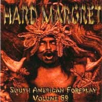 [Hard Margret South American Foreplay Volume 69 Album Cover]