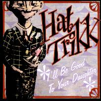 [Hat Trikk I'll Be Good to Your Daughter Album Cover]