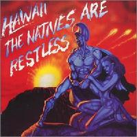 [Hawaii The Natives Are Restless Album Cover]