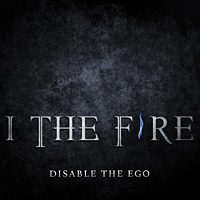 I The Fire Disable the Ego Album Cover