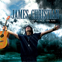 [James Christian Lay It All on Me Album Cover]