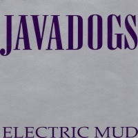 [Javadogs Electric Mud Album Cover]