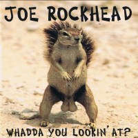 Joe Rockhead Whadda You Lookin' At Album Cover