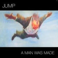 [Jump A Man Was Made Album Cover]