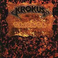 Krokus To Rock or Not to Be Album Cover