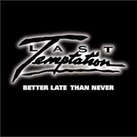 Last Temptation Better Late Than Never Album Cover