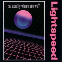 [Lightspeed So... Exactly Where Are We Album Cover]