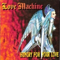 [Love Machine Hungry For Your Love Album Cover]