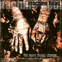 [Machine Head The More Things Change... Album Cover]