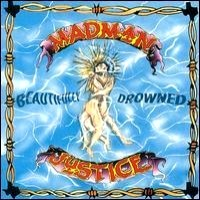 [Madman Justice Beautifully Drowned Album Cover]