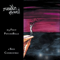 [Maudlin Of The Well My Fruit PsychoBells ... A Seed Combustible Album Cover]