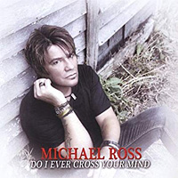 Michael Ross Do I Ever Cross Your Mind Album Cover