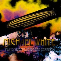 [Michael White and The White Plays the Music of Led Zeppelin Album Cover]