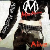 [Mike Machine Alive Album Cover]