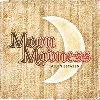 [Moonmadness All in Between Album Cover]