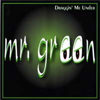 [Mr. Green Draggin' Me Under Album Cover]