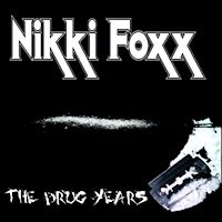 [Nikki Foxx The Drug Years Album Cover]