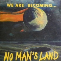 [No Man's Land We Are Becoming... Album Cover]