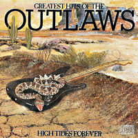 [The Outlaws Greatest Hits of the Outlaws - High Tides Forever Album Cover]