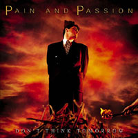 [Pain And Passion Don't Think Tomorrow Album Cover]