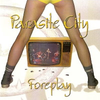 [Parasite City Foreplay Album Cover]
