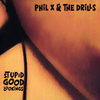 Phil X and the Drills Stupid Good Lookings Album Cover