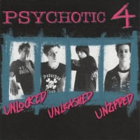 [Psychotic 4 Unlocked Unleashed Unzipped Album Cover]