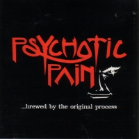 [Psychotic Pain Brewed By The Original Process... Album Cover]