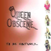 [Queen Obscene To Be Continued... Album Cover]