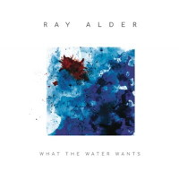 [Ray Alder What The Water Wants Album Cover]