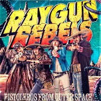 [Raygun Rebels Pistoleros From Outer Space Album Cover]