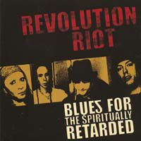 [Revolution Riot Blues For The Spiritually Retarded Album Cover]