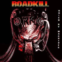 [Roadkill Ruled By Machines Album Cover]