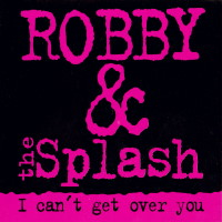 [Robby and the Splash I Can't Get Over You Album Cover]