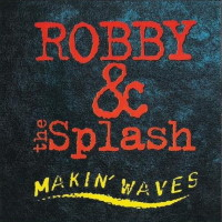 [Robby and the Splash Makin' Waves Album Cover]