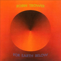 [Robin Trower For Earth Below Album Cover]