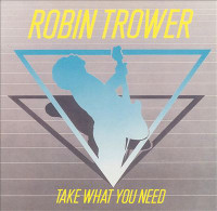 [Robin Trower Take What You Need Album Cover]