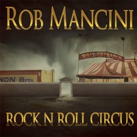 [Rob Mancini Rock N Roll Circus Album Cover]