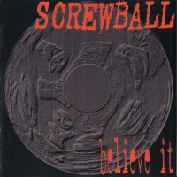 [Screwball Believe It Album Cover]