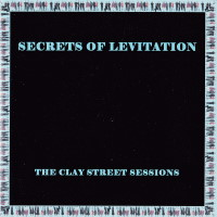 [Secrets of Levitation The Clay Street Sessions Album Cover]