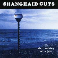 [Shanghai'd Guts Life Ain't Nothing But A Joke Album Cover]