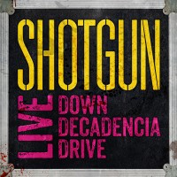 [Shotgun Live: Down Decadencia Drive Album Cover]