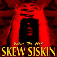 [Skew Siskin What the Hell Album Cover]