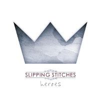 Slipping Stitches Heroes Album Cover