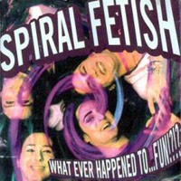 [Spiral Fetish What Ever Happened To Fun!! Album Cover]