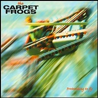[The Carpet Frogs Pretending to Fly Album Cover]