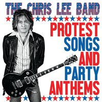 [The Chris Lee Band Protest Songs and Party Anthems  Album Cover]