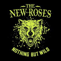 [The New Roses Nothing But Wild Album Cover]